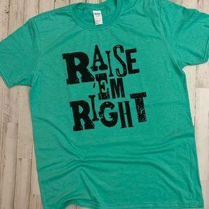 Raise em right t-shirt